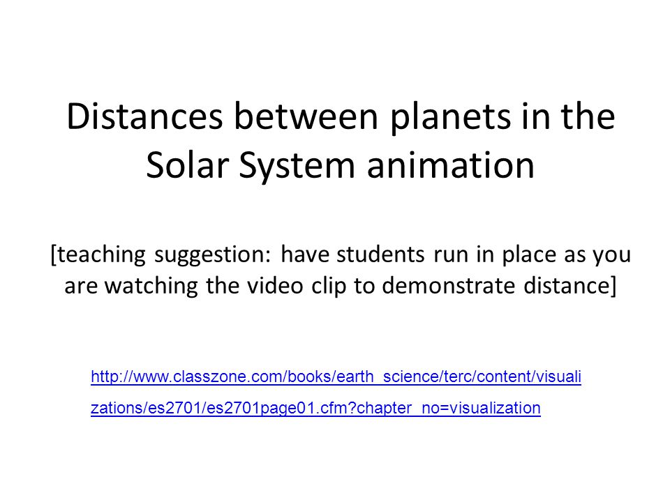 Distances between planets in the Solar System animation [teaching suggestion: have students run in place as you are watching the video clip to demonstrate distance]